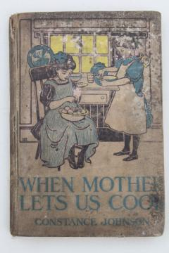 antique cookbook for little girls, vintage 1917 When Mother Lets Us Cook